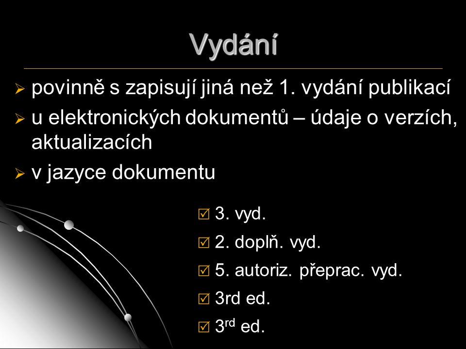 Vydání   povinně s zapisují jiná než 1. vydání publikací   u elektronických dokumentů – údaje o verzích, aktualizacích   v jazyce dokumentu  3.
