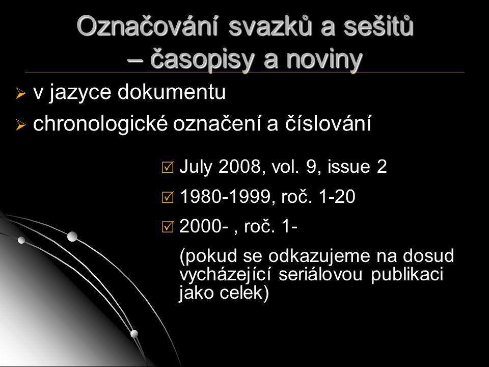 Označování svazků a sešitů – časopisy a noviny   v jazyce dokumentu   chronologické označení a číslování  July 2008, vol. 9, issue 2  1980-1999,