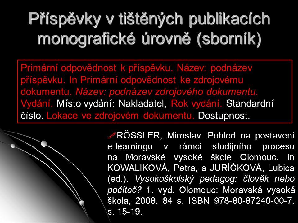 Příspěvky v tištěných publikacích monografické úrovně (sborník) Primární odpovědnost k příspěvku. Název: podnázev příspěvku. In Primární odpovědnost k