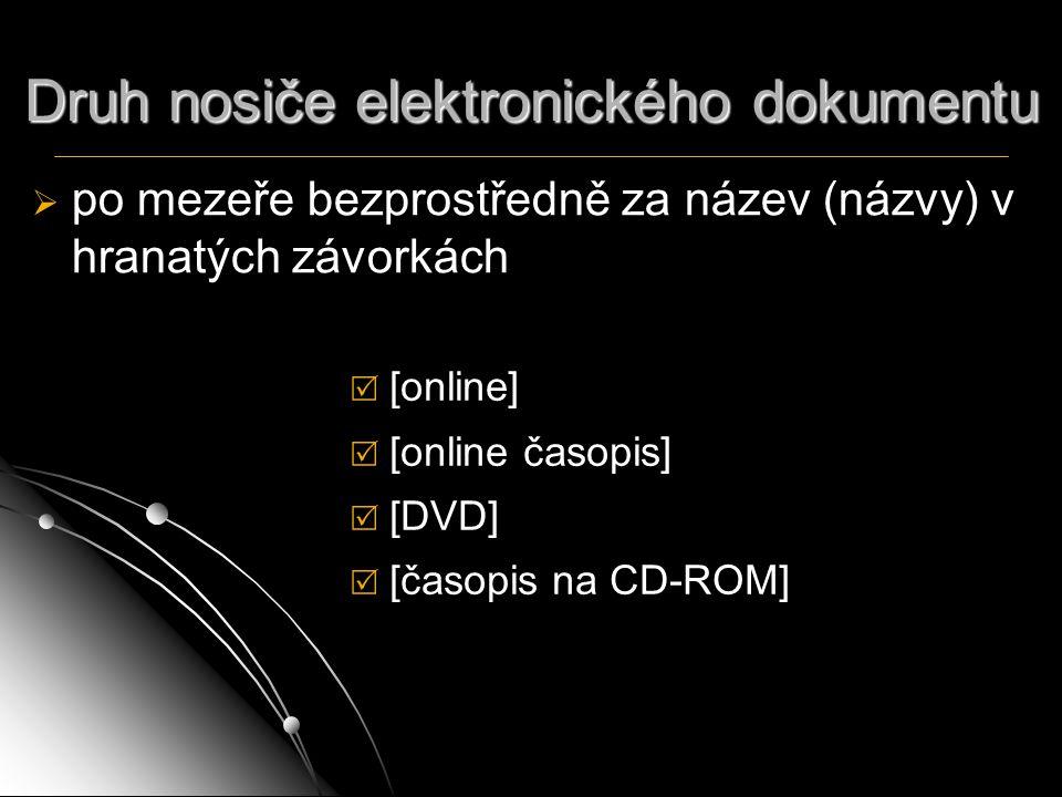 Druh nosiče elektronického dokumentu   po mezeře bezprostředně za název (názvy) v hranatých závorkách  [online]  [online časopis]  [DVD]  [časop