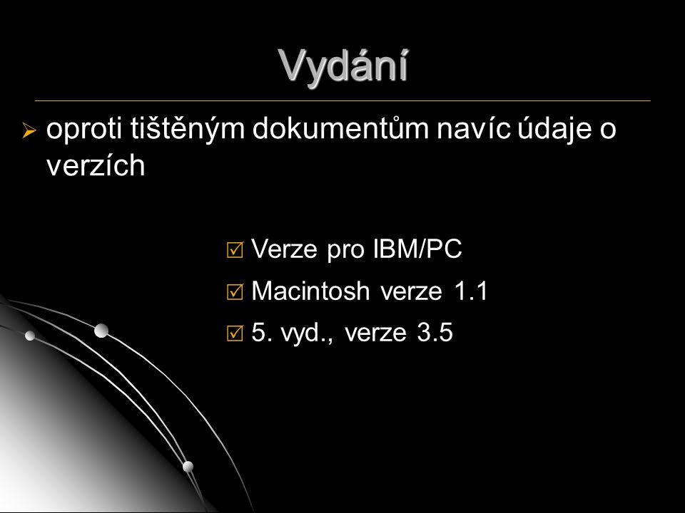 Vydání   oproti tištěným dokumentům navíc údaje o verzích  Verze pro IBM/PC  Macintosh verze 1.1  5. vyd., verze 3.5