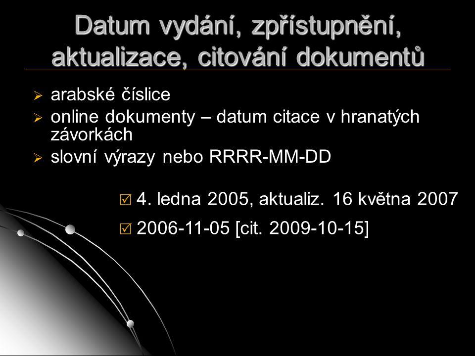 Datum vydání, zpřístupnění, aktualizace, citování dokumentů   arabské číslice   online dokumenty – datum citace v hranatých závorkách   slovní v