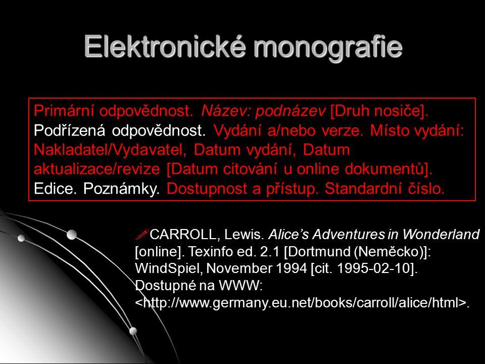 Elektronické monografie Primární odpovědnost. Název: podnázev [Druh nosiče]. Podřízená odpovědnost. Vydání a/nebo verze. Místo vydání: Nakladatel/Vyda