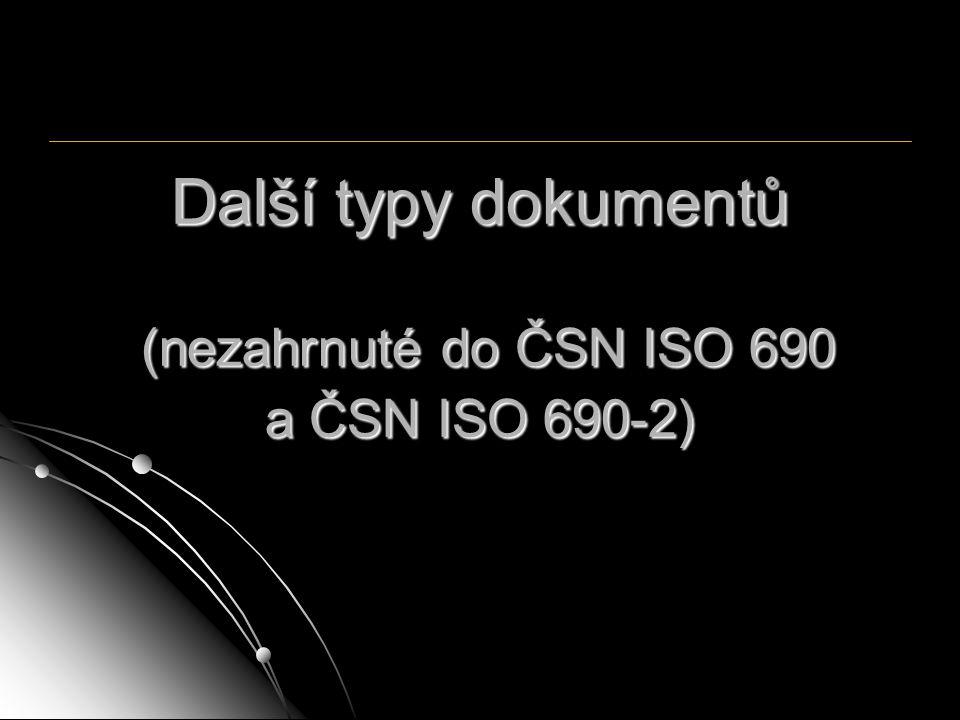 Další typy dokumentů (nezahrnuté do ČSN ISO 690 a ČSN ISO 690-2)