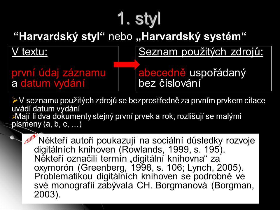 """1. styl """"Harvardský styl"""" nebo """"Harvardský systém""""  Někteří autoři poukazují na sociální důsledky rozvoje digitálních knihoven (Rowlands, 1999, s. 19"""