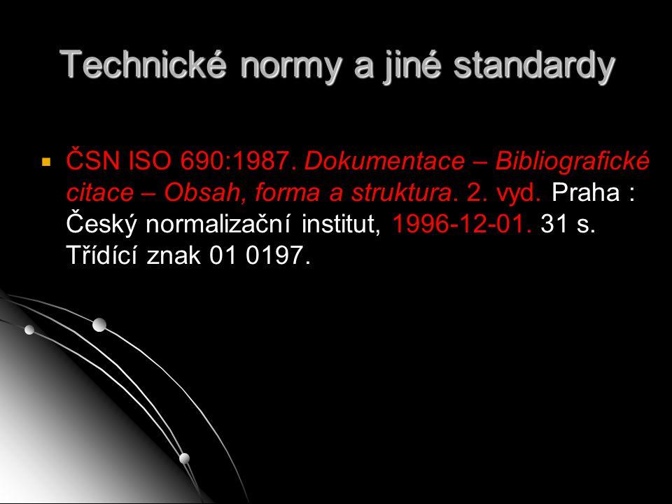 Technické normy a jiné standardy   ČSN ISO 690:1987. Dokumentace – Bibliografické citace – Obsah, forma a struktura. 2. vyd. Praha : Český normaliza