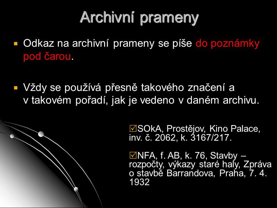 Archivní prameny   Odkaz na archivní prameny se píše do poznámky pod čarou.   Vždy se používá přesně takového značení a v takovém pořadí, jak je v