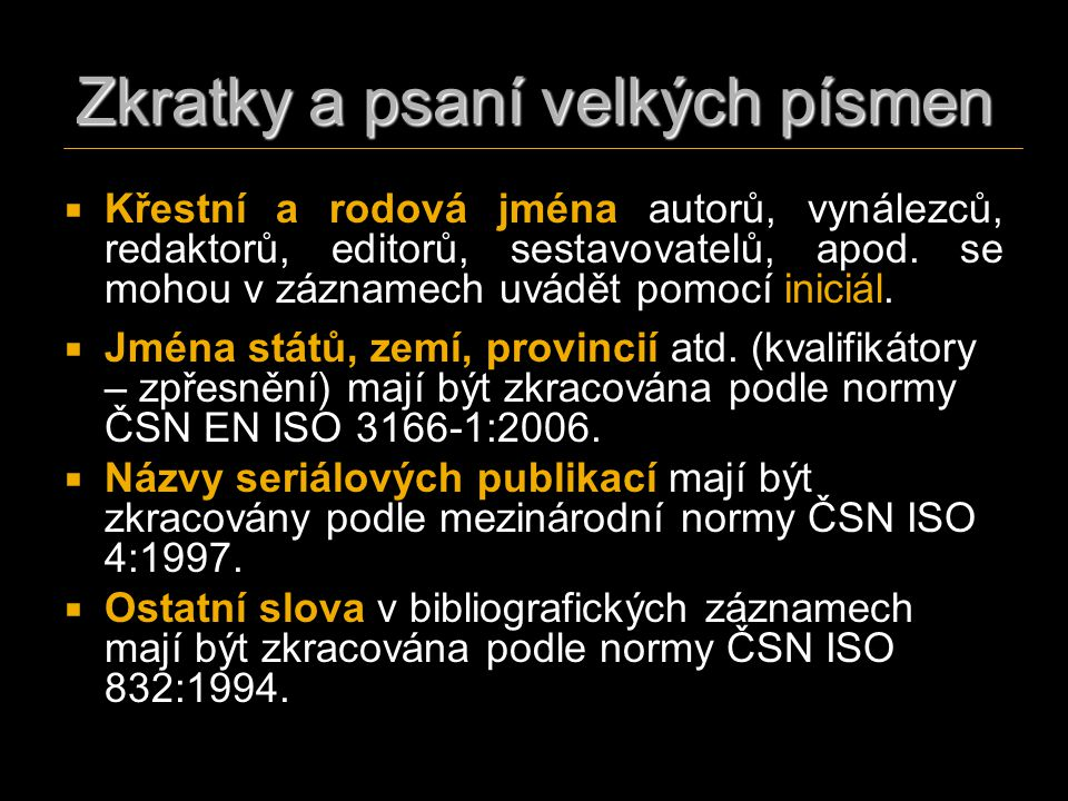 Zkratky a psaní velkých písmen   Křestní a rodová jména autorů, vynálezců, redaktorů, editorů, sestavovatelů, apod. se mohou v záznamech uvádět pomo