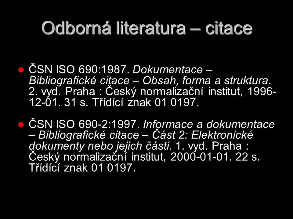 Odborná literatura – citace ČSN ISO 690:1987. Dokumentace – Bibliografické citace – Obsah, forma a struktura. 2. vyd. Praha : Český normalizační insti