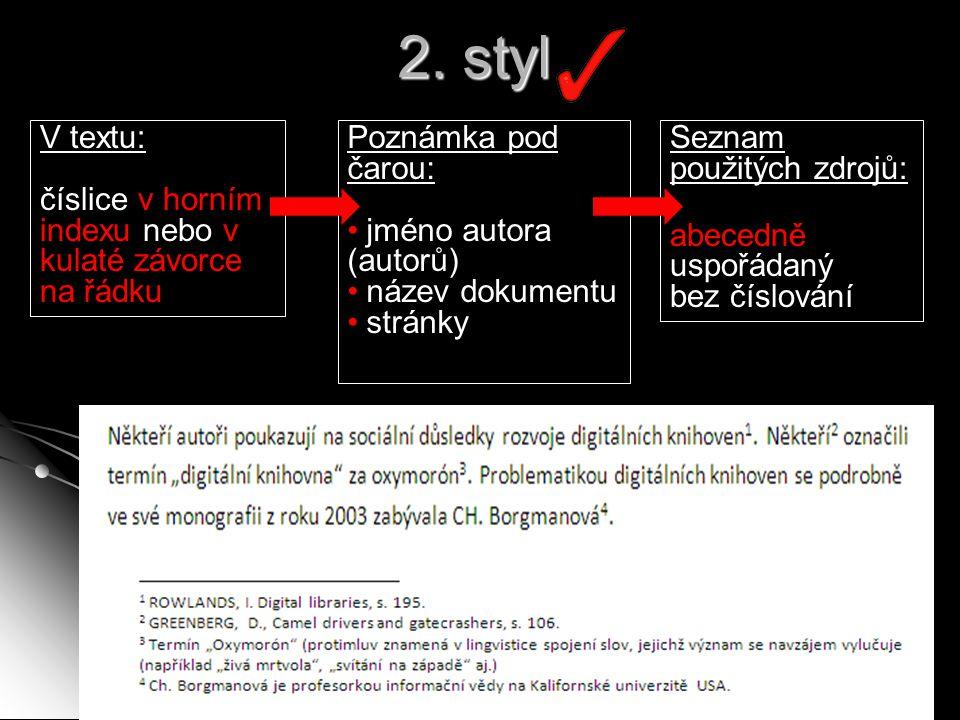 2. styl  Někteří V textu: číslice v horním indexu nebo v kulaté závorce na řádku Seznam použitých zdrojů: abecedně uspořádaný bez číslování Poznámka