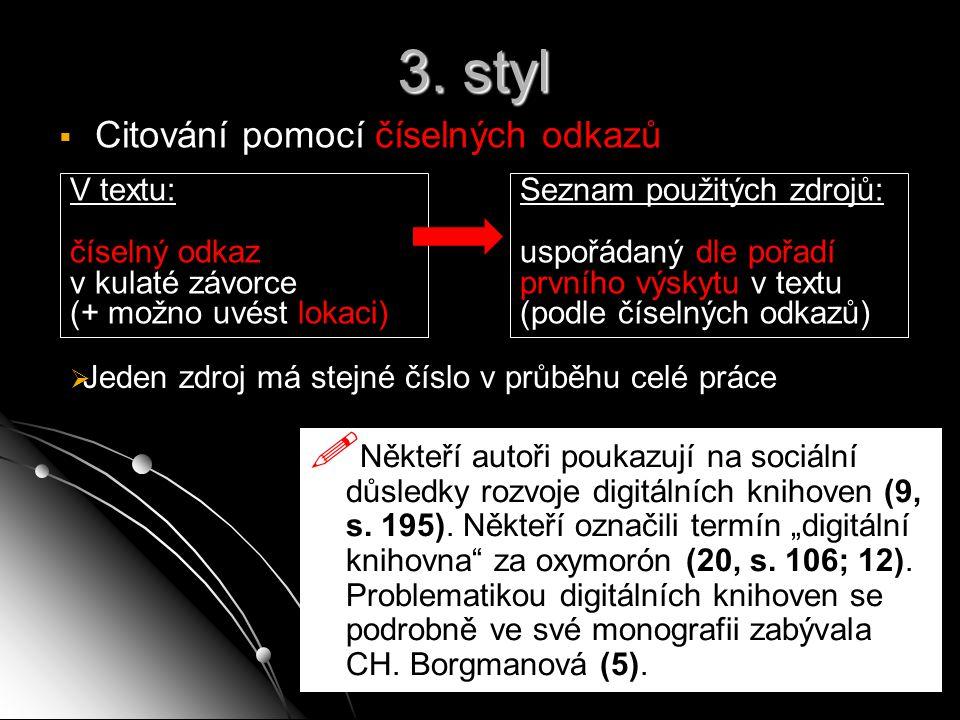 3. styl   Citování pomocí číselných odkazů  Někteří autoři poukazují na sociální důsledky rozvoje digitálních knihoven (9, s. 195). Někteří označil