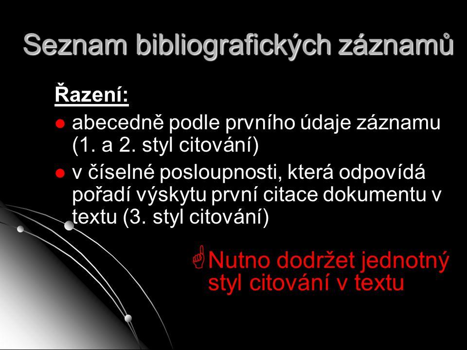 Seznam bibliografických záznamů Řazení: abecedně podle prvního údaje záznamu (1. a 2. styl citování) v číselné posloupnosti, která odpovídá pořadí výs