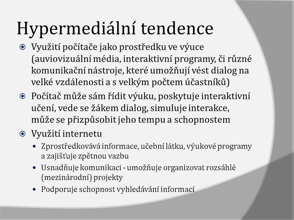 Hypermediální tendence  Využití počítače jako prostředku ve výuce (auviovizuální média, interaktivní programy, či různé komunikační nástroje, které u