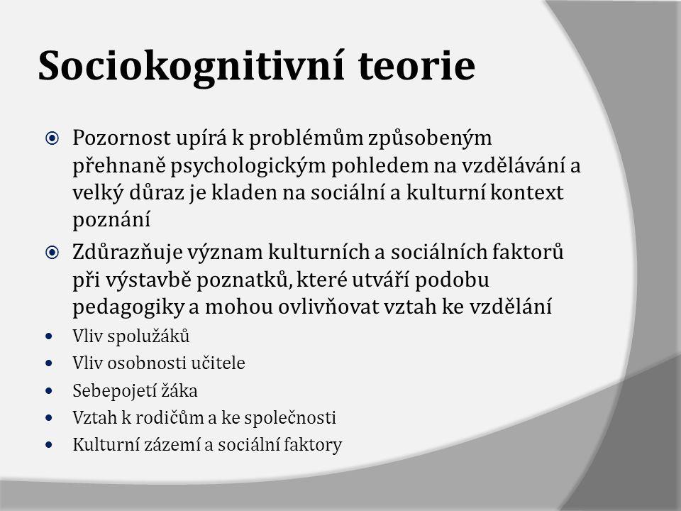 Sociokognitivní teorie  Pozornost upírá k problémům způsobeným přehnaně psychologickým pohledem na vzdělávání a velký důraz je kladen na sociální a k