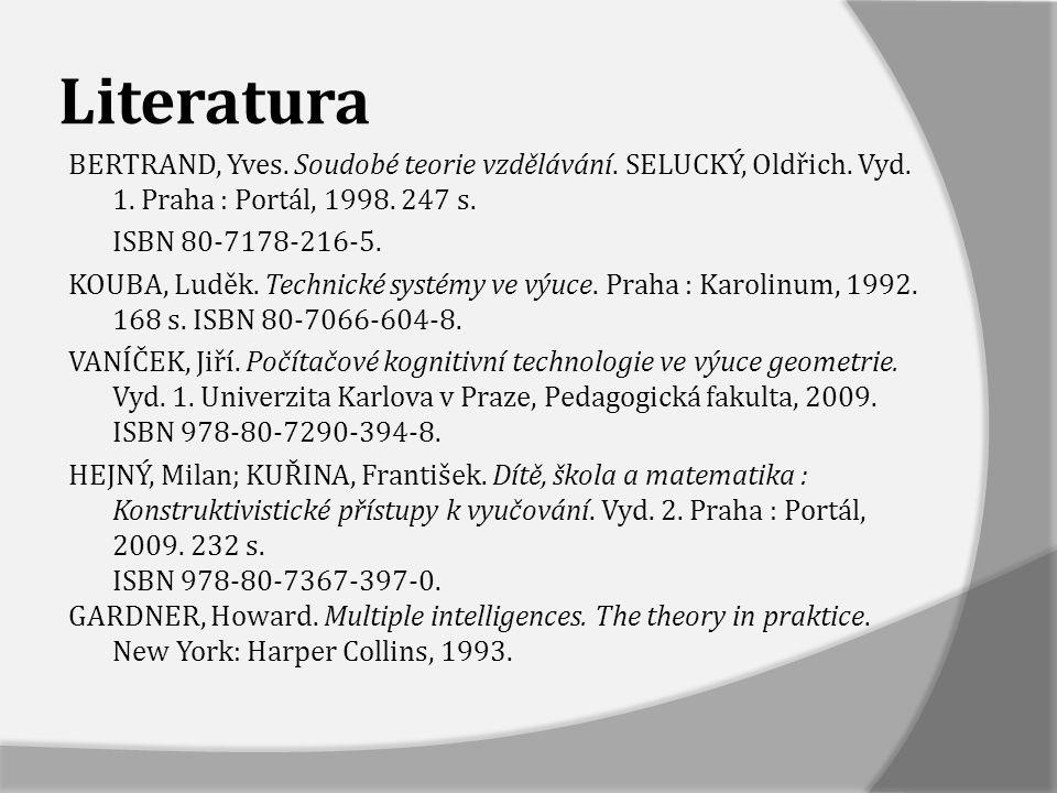 Literatura BERTRAND, Yves. Soudobé teorie vzdělávání. SELUCKÝ, Oldřich. Vyd. 1. Praha : Portál, 1998. 247 s. ISBN 80-7178-216-5. KOUBA, Luděk. Technic