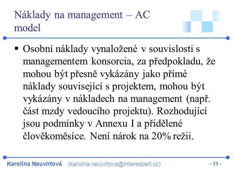 Karolína Neuvirtová (karolina.neuvirtova@interexpert.cz) - 11 - Náklady na management – AC model  Osobní náklady vynaložené v souvislosti s managementem konsorcia, za předpokladu, že mohou být přesně vykázány jako přímé náklady související s projektem, mohou být vykázány v nákladech na management (např.