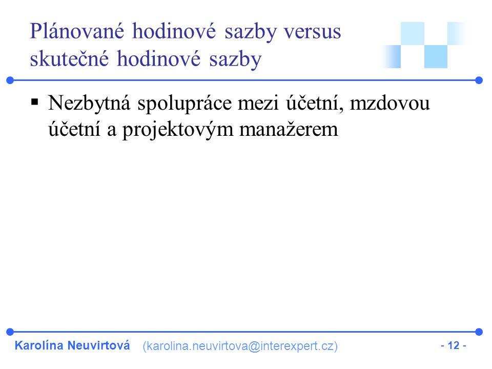 Karolína Neuvirtová (karolina.neuvirtova@interexpert.cz) - 12 - Plánované hodinové sazby versus skutečné hodinové sazby  Nezbytná spolupráce mezi účetní, mzdovou účetní a projektovým manažerem