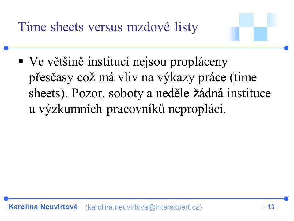 Karolína Neuvirtová (karolina.neuvirtova@interexpert.cz) - 13 - Time sheets versus mzdové listy  Ve většině institucí nejsou propláceny přesčasy což má vliv na výkazy práce (time sheets).
