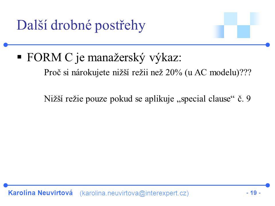 Karolína Neuvirtová (karolina.neuvirtova@interexpert.cz) - 19 - Další drobné postřehy  FORM C je manažerský výkaz: Proč si nárokujete nižší režii než 20% (u AC modelu)??.