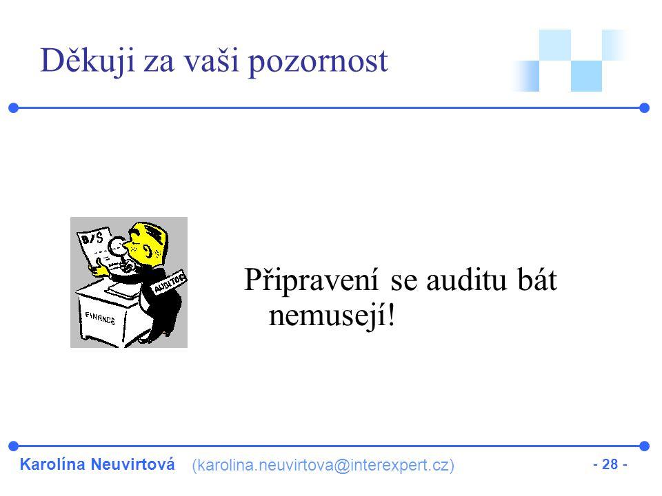 Karolína Neuvirtová (karolina.neuvirtova@interexpert.cz) - 28 - Děkuji za vaši pozornost Připravení se auditu bát nemusejí!