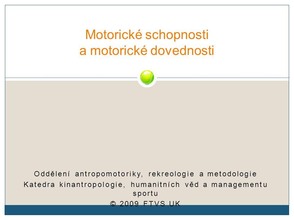 Oddělení antropomotoriky, rekreologie a metodologie Katedra kinantropologie, humanitních věd a managementu sportu © 2009 FTVS UK Motorické schopnosti