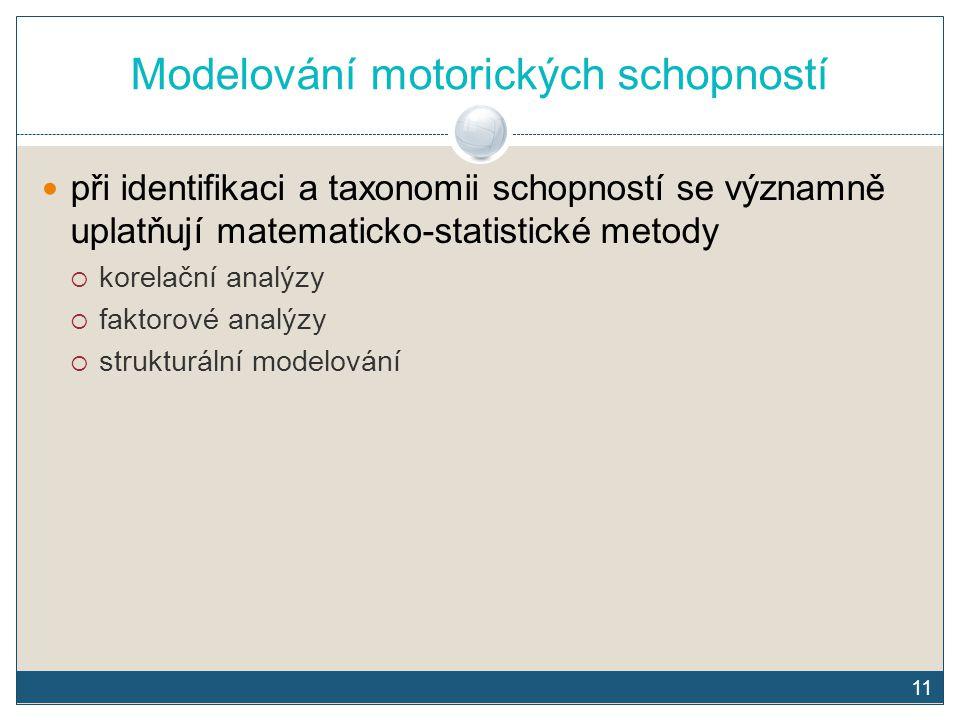 11 Modelování motorických schopností při identifikaci a taxonomii schopností se významně uplatňují matematicko-statistické metody  korelační analýzy
