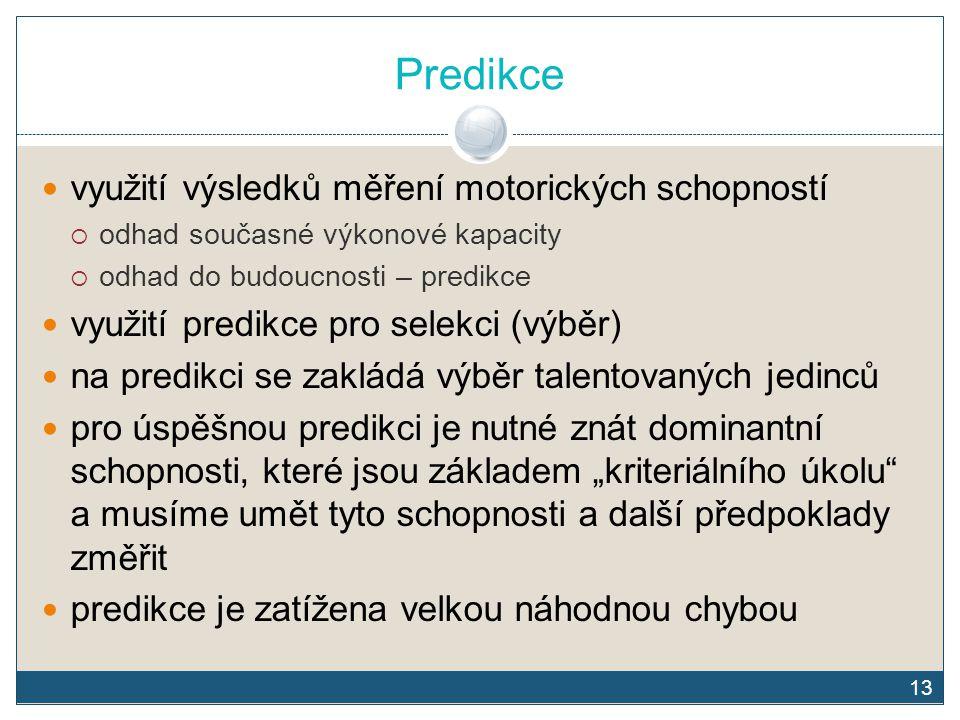 13 Predikce využití výsledků měření motorických schopností  odhad současné výkonové kapacity  odhad do budoucnosti – predikce využití predikce pro s