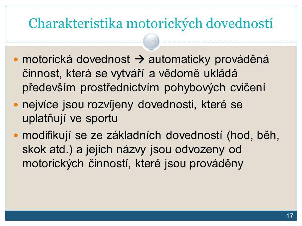 17 Charakteristika motorických dovedností motorická dovednost  automaticky prováděná činnost, která se vytváří a vědomě ukládá především prostřednict