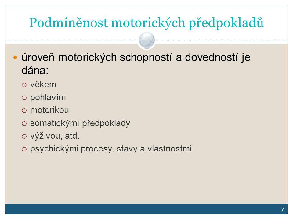 7 Podmíněnost motorických předpokladů úroveň motorických schopností a dovedností je dána:  věkem  pohlavím  motorikou  somatickými předpoklady  v