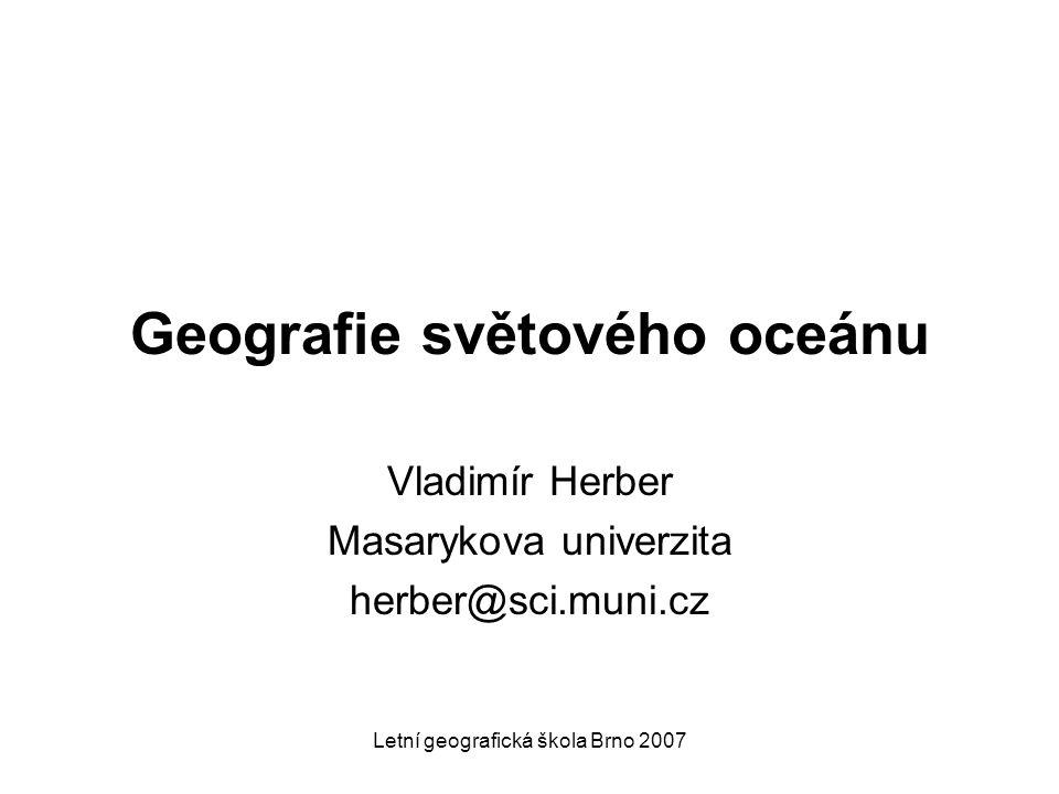 Letní geografická škola Brno 2007 MOŘE – části oceánu vnikající do pevniny STŘEDOZEMNÍ moře – obklopena pevninami, s oceánem spojena průlivem  vnitřní (středokontinentální) - (Baltské moře, Perský a Hudsonův záliv)  mezikontinentální (interkontinentální) – leží mezi kontinenty (Středozemní, Rudé, Karibské moře) liší se svými podmínkami od vedlejšího oceánu, mají vlastní proudový systém, značně odlišnou teplotu vod a podnebí, odlišné usazeniny OKRAJOVÁ moře – oddělena od oceánu poloostrovem nebo dvěma poloostrovy, popř.