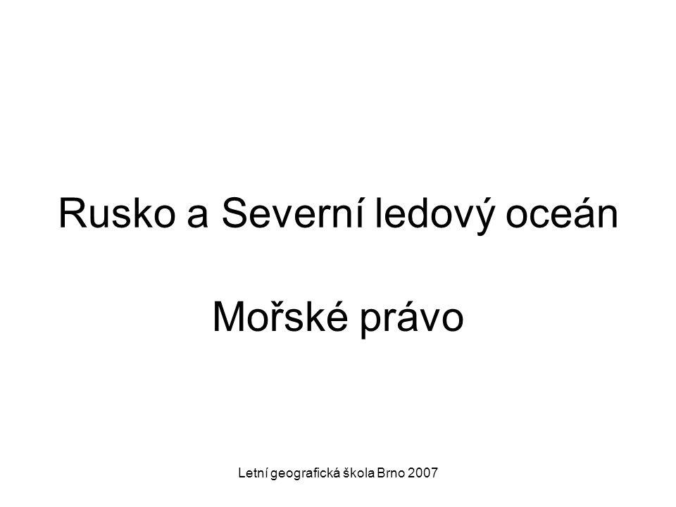 Letní geografická škola Brno 2007 Rusko a Severní ledový oceán Mořské právo