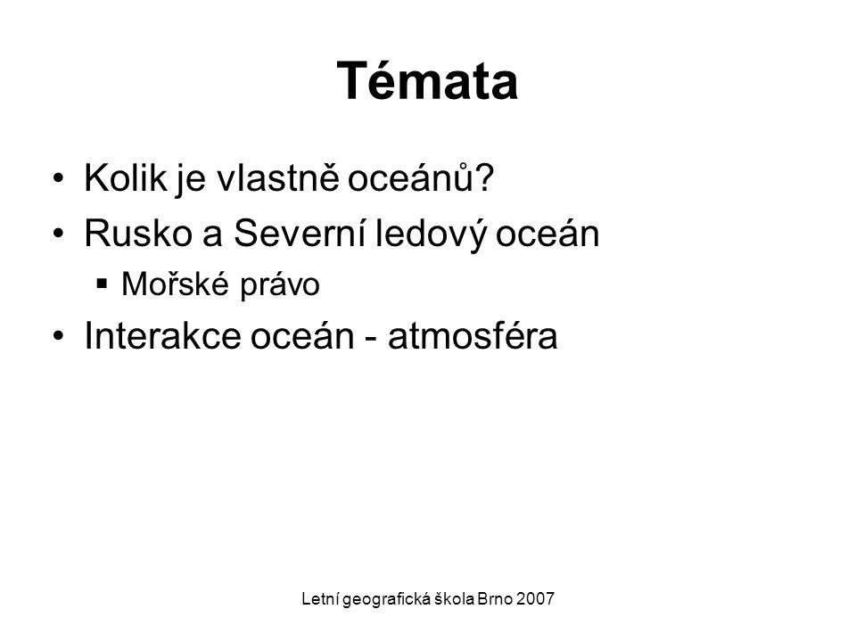 Letní geografická škola Brno 2007 Témata Kolik je vlastně oceánů? Rusko a Severní ledový oceán  Mořské právo Interakce oceán - atmosféra