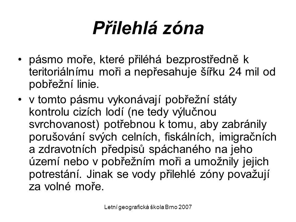 Letní geografická škola Brno 2007 Přilehlá zóna pásmo moře, které přiléhá bezprostředně k teritoriálnímu moři a nepřesahuje šířku 24 mil od pobřežní l