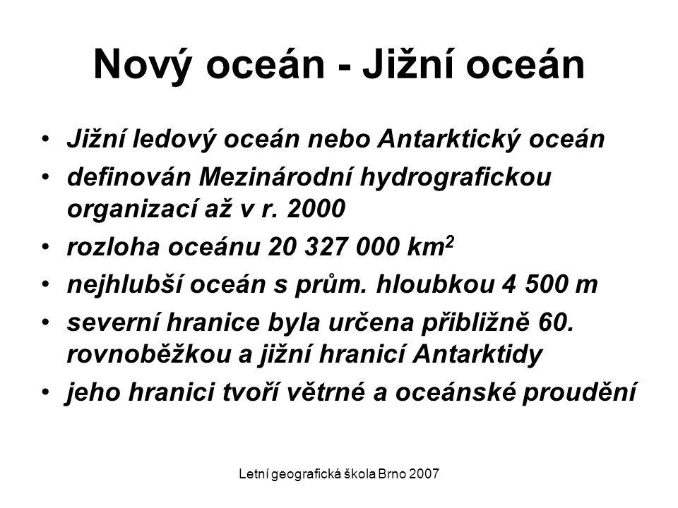 Letní geografická škola Brno 2007 Nový oceán - Jižní oceán Jižní ledový oceán nebo Antarktický oceán definován Mezinárodní hydrografickou organizací a