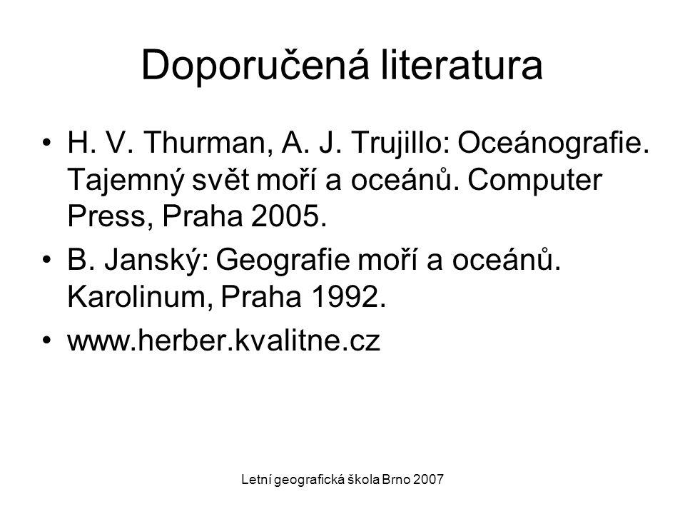 Doporučená literatura H. V. Thurman, A. J. Trujillo: Oceánografie. Tajemný svět moří a oceánů. Computer Press, Praha 2005. B. Janský: Geografie moří a