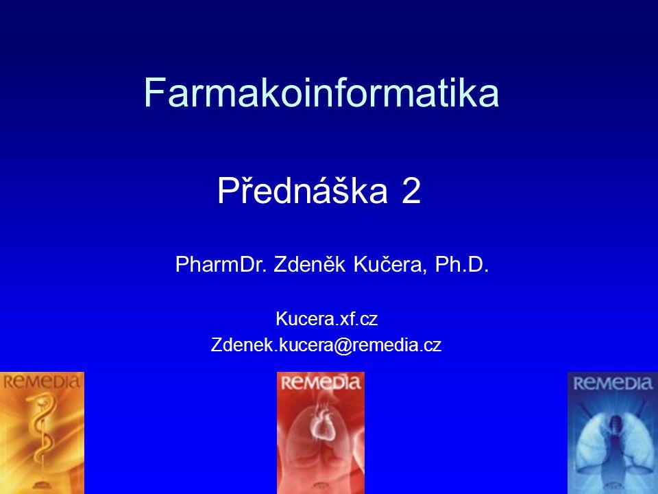 Farmakoinformatika Kucera.xf.cz Zdenek.kucera@remedia.cz Přednáška 2 PharmDr. Zdeněk Kučera, Ph.D.