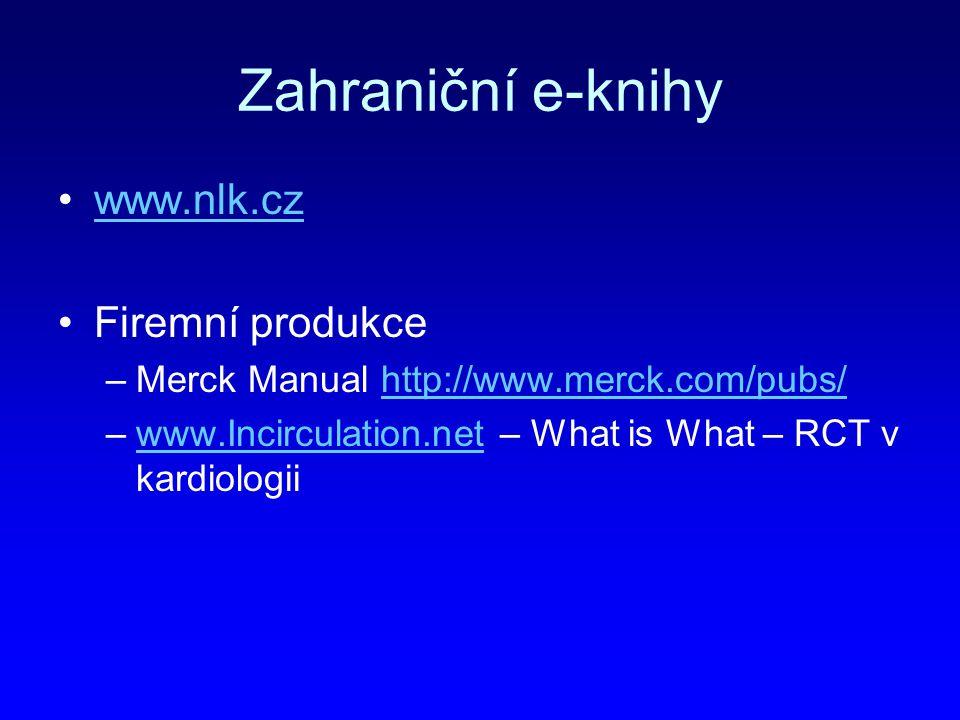 Zahraniční e-knihy www.nlk.cz Firemní produkce –Merck Manual http://www.merck.com/pubs/http://www.merck.com/pubs/ –www.Incirculation.net – What is Wha