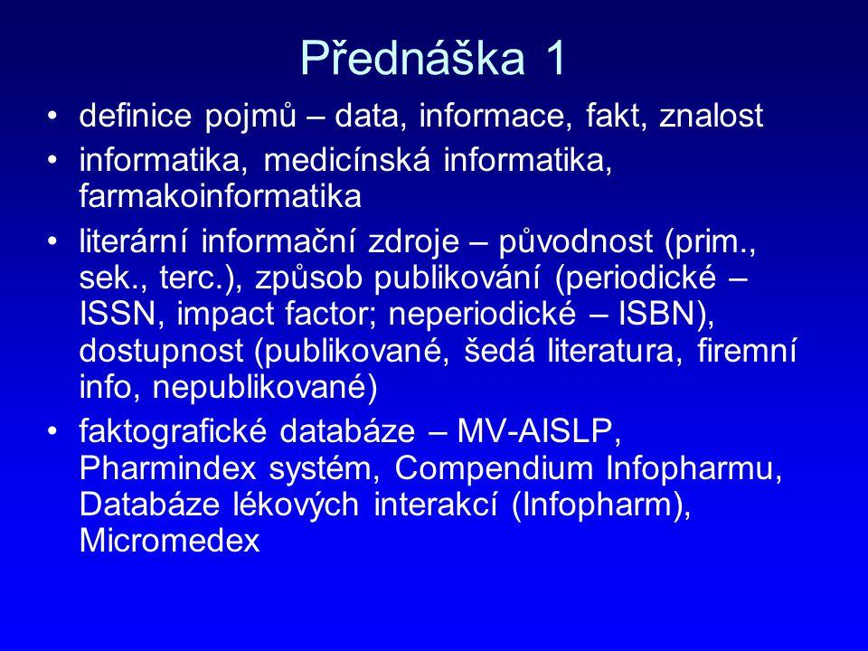 Přednáška 1 definice pojmů – data, informace, fakt, znalost informatika, medicínská informatika, farmakoinformatika literární informační zdroje – půvo