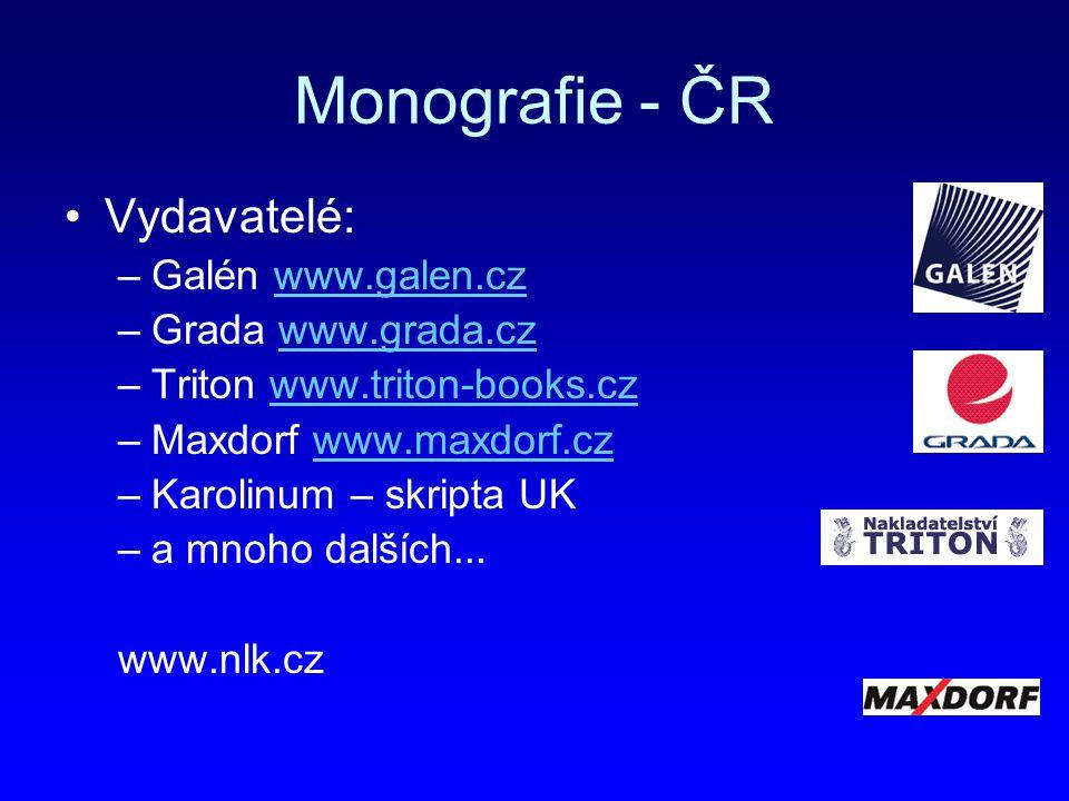 Monografie - ČR Vydavatelé: –Galén www.galen.czwww.galen.cz –Grada www.grada.czwww.grada.cz –Triton www.triton-books.czwww.triton-books.cz –Maxdorf ww