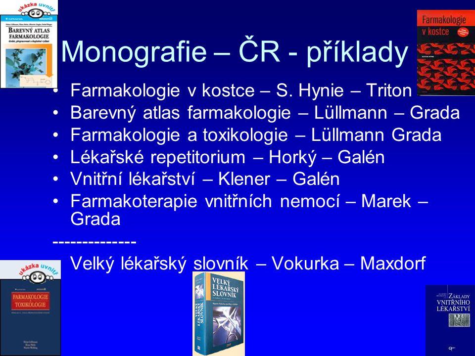 Monografie – ČR - příklady Farmakologie v kostce – S. Hynie – Triton Barevný atlas farmakologie – Lüllmann – Grada Farmakologie a toxikologie – Lüllma