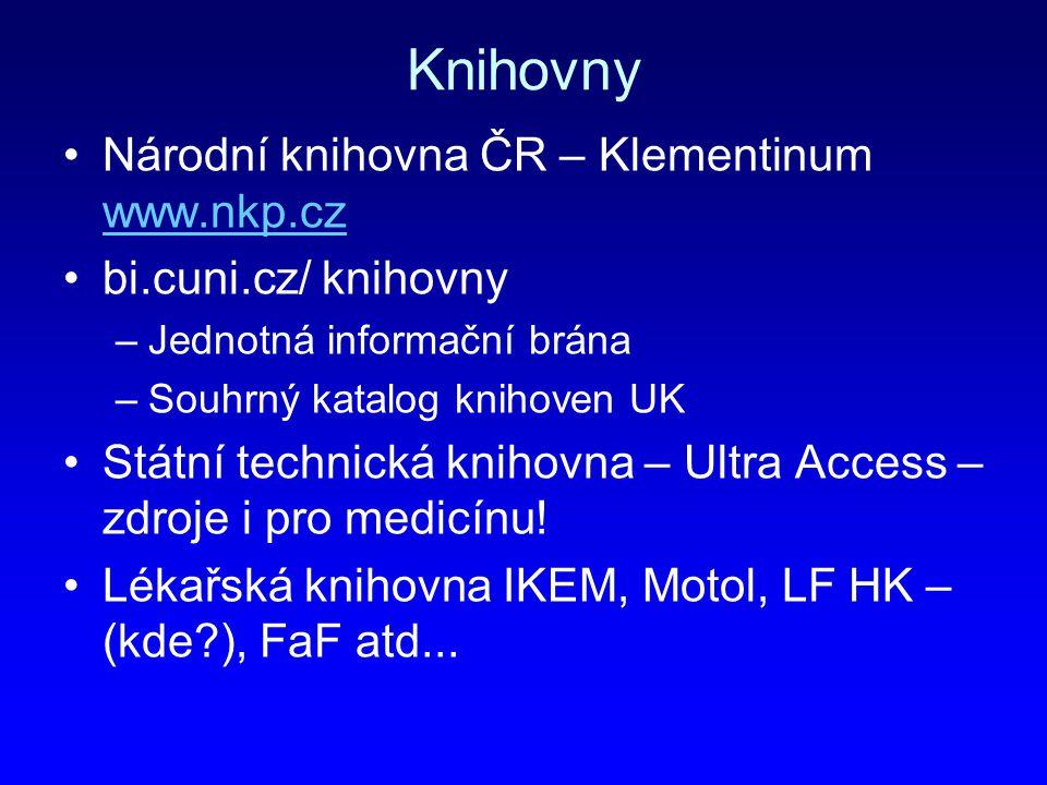 Knihovny Národní knihovna ČR – Klementinum www.nkp.cz www.nkp.cz bi.cuni.cz/ knihovny –Jednotná informační brána –Souhrný katalog knihoven UK Státní t
