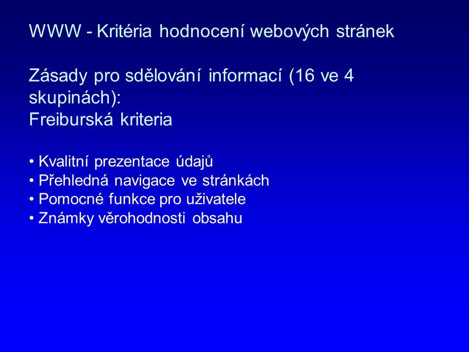WWW - Kritéria hodnocení webových stránek Zásady pro sdělování informací (16 ve 4 skupinách): Freiburská kriteria Kvalitní prezentace údajů Přehledná
