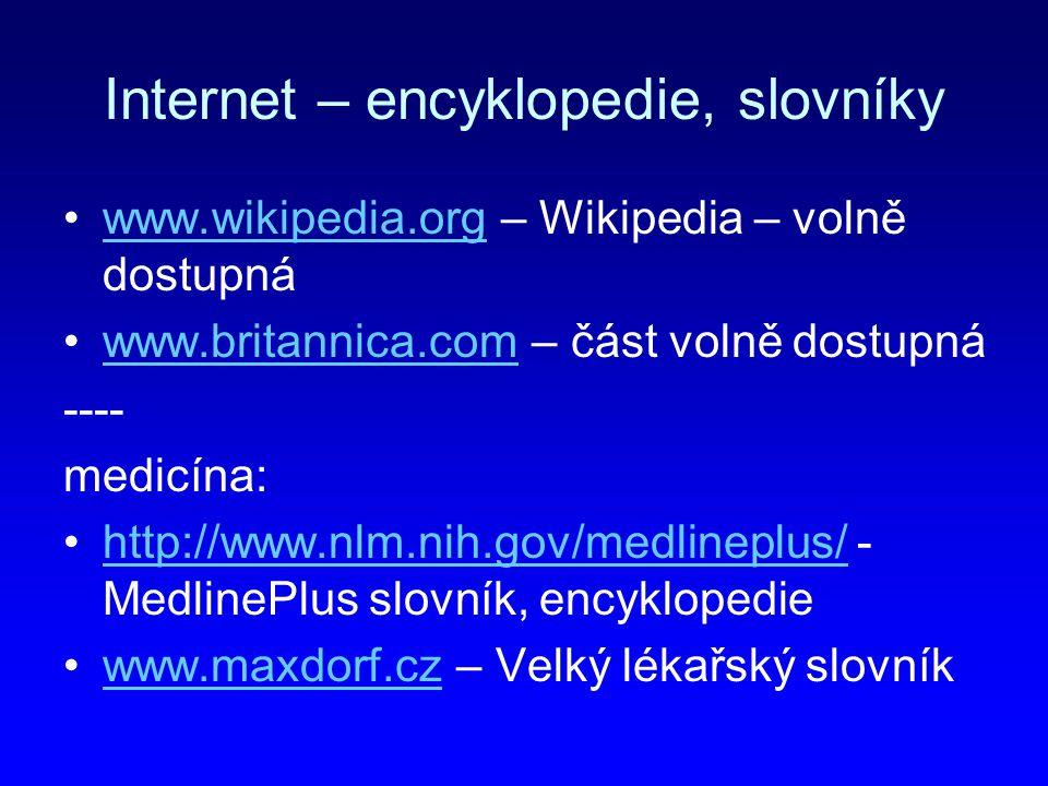 Internet – encyklopedie, slovníky www.wikipedia.org – Wikipedia – volně dostupnáwww.wikipedia.org www.britannica.com – část volně dostupnáwww.britanni