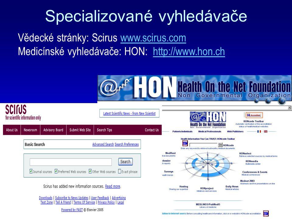 Vědecké stránky: Scirus www.scirus.comwww.scirus.com Medicínské vyhledávače: HON: http://www.hon.chhttp://www.hon.ch Specializované vyhledávače
