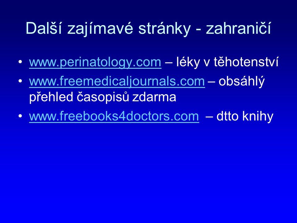 Další zajímavé stránky - zahraničí www.perinatology.com – léky v těhotenstvíwww.perinatology.com www.freemedicaljournals.com – obsáhlý přehled časopis