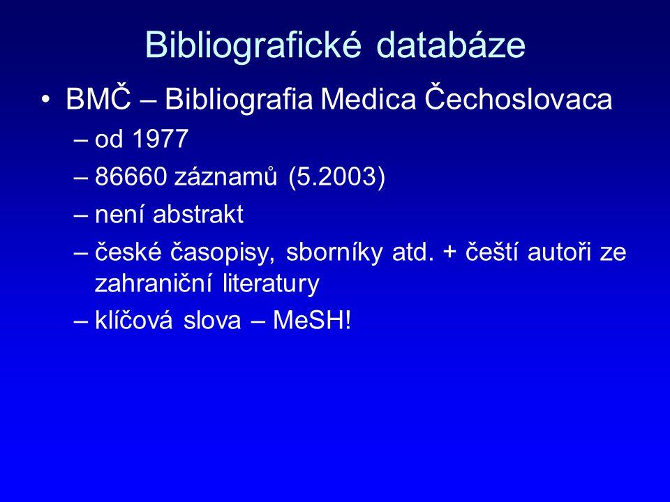 Bibliografické databáze BMČ – Bibliografia Medica Čechoslovaca –od 1977 –86660 záznamů (5.2003) –není abstrakt –české časopisy, sborníky atd. + čeští