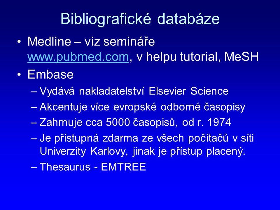 Bibliografické databáze Medline – viz semináře www.pubmed.com, v helpu tutorial, MeSH www.pubmed.com Embase –Vydává nakladatelství Elsevier Science –A
