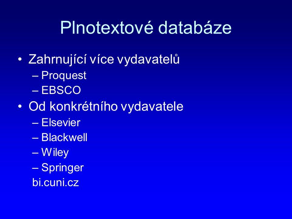 Plnotextové databáze Zahrnující více vydavatelů –Proquest –EBSCO Od konkrétního vydavatele –Elsevier –Blackwell –Wiley –Springer bi.cuni.cz
