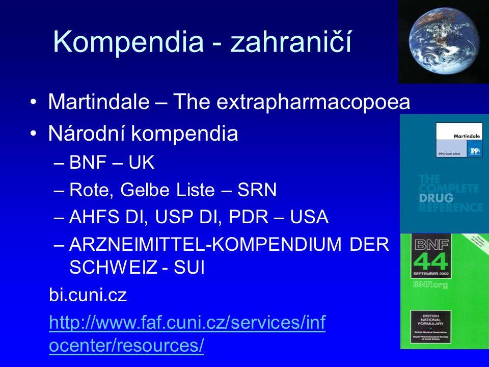 Kompendia - zahraničí Martindale – The extrapharmacopoea Národní kompendia –BNF – UK –Rote, Gelbe Liste – SRN –AHFS DI, USP DI, PDR – USA –ARZNEIMITTE