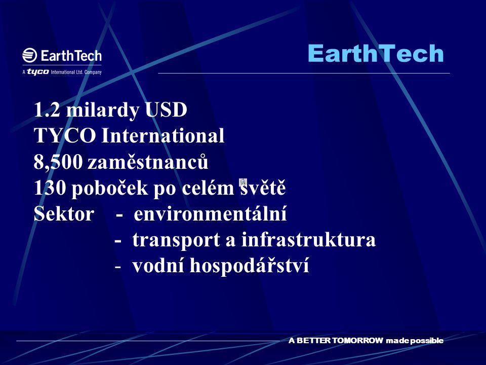 A BETTER TOMORROW made possible EarthTech 1.2 milardy USD TYCO International 8,500 zaměstnanců 130 poboček po celém světě Sektor - environmentální - transport a infrastruktura - vodní hospodářství